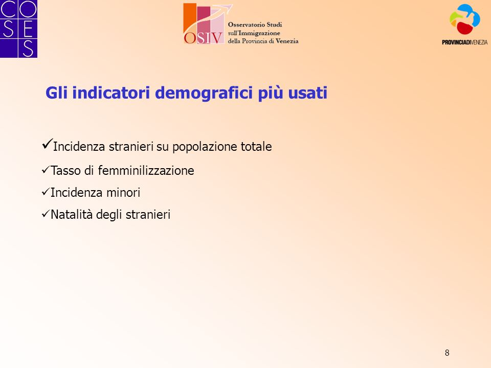 8 Incidenza stranieri su popolazione totale Tasso di femminilizzazione Incidenza minori Natalità degli stranieri Gli indicatori demografici più usati