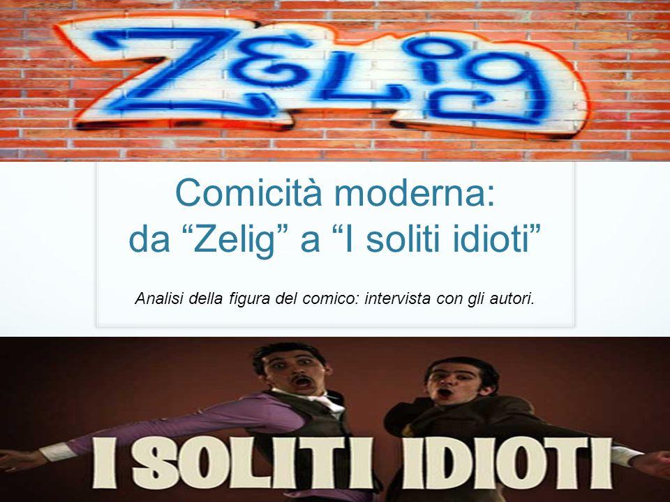 Comicità moderna: da Zelig a I soliti idioti Analisi della figura del comico: intervista con gli autori.