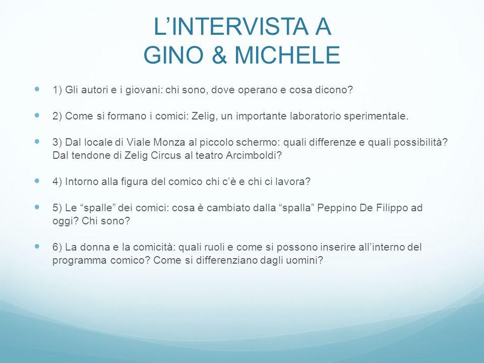THE CORE Nucleo centrale della tesi sono le interviste. La prima, una serie di domande a Michele Mozzati e Gino Vignali, alias Gino & Michele, verte s