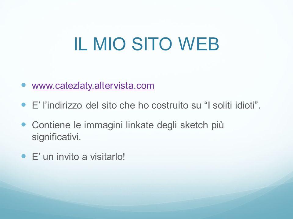 IL MIO SITO WEB www.catezlaty.altervista.com E lindirizzo del sito che ho costruito su I soliti idioti.