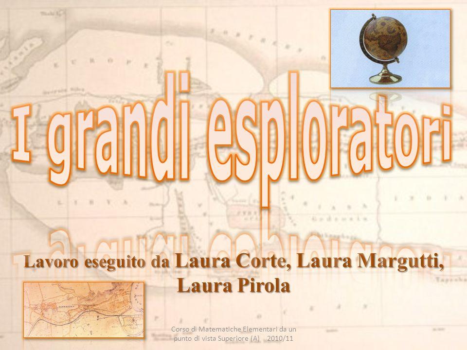 Lavoro eseguito da Laura Corte, Laura Margutti, Laura Pirola Corso di Matematiche Elementari da un punto di vista Superiore (A) 2010/11