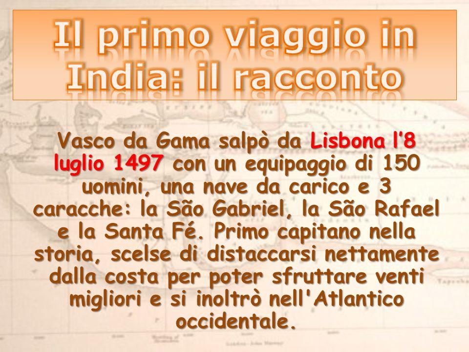 Vasco da Gama salpò da Lisbona l8 luglio 1497 con un equipaggio di 150 uomini, una nave da carico e 3 caracche: la São Gabriel, la São Rafael e la Santa Fé.