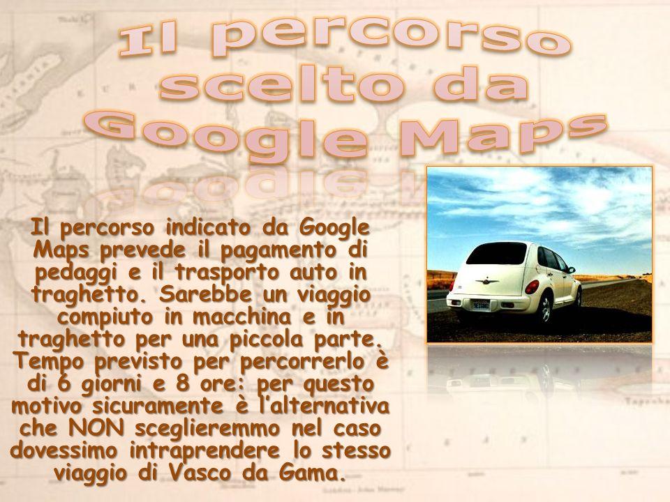 Il percorso indicato da Google Maps prevede il pagamento di pedaggi e il trasporto auto in traghetto.