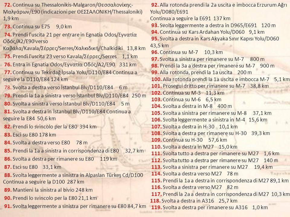 72. Continua su Thessalonikis-Malgaron/Θεσσαλονίκης- Μαλγάρων/E90 (indicazioni per ΘΕΣΣΑΛΟΝΙΚΗ/Thessaloniki) 1,9 km 73. Continua su E75 9,0 km 74. Pre