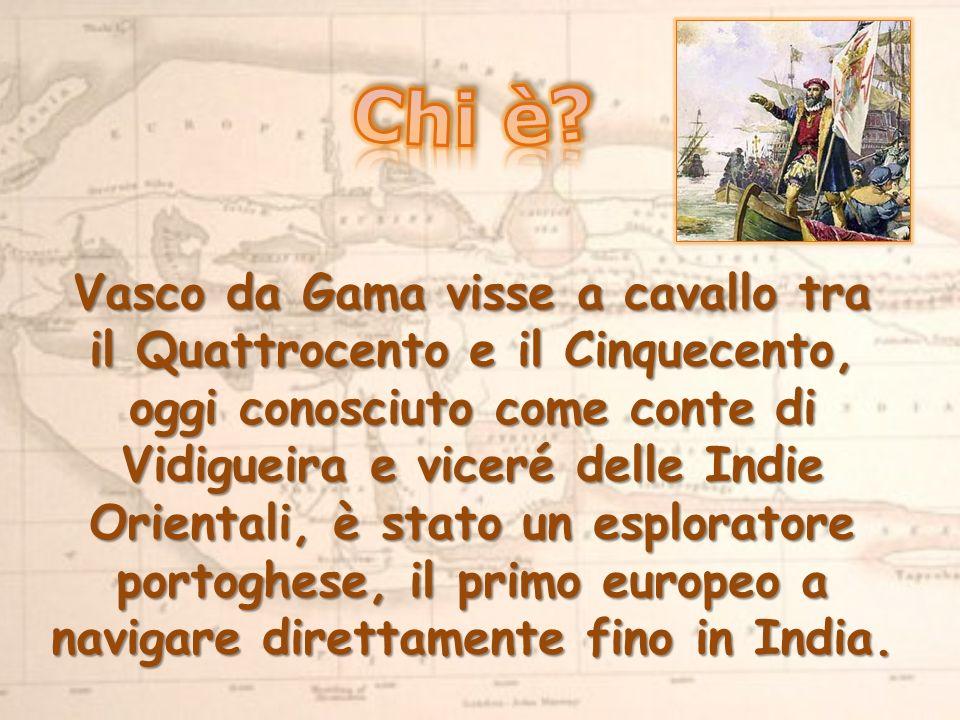Vasco da Gama visse a cavallo tra il Quattrocento e il Cinquecento, oggi conosciuto come conte di Vidigueira e viceré delle Indie Orientali, è stato un esploratore portoghese, il primo europeo a navigare direttamente fino in India.