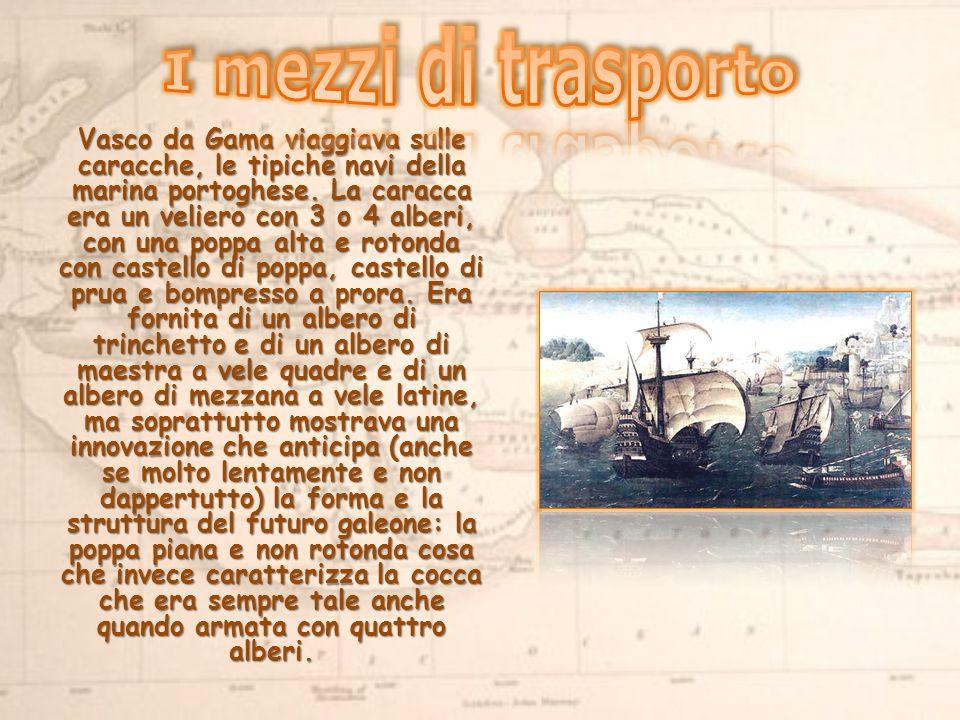 Vasco da Gama viaggiava sulle caracche, le tipiche navi della marina portoghese.