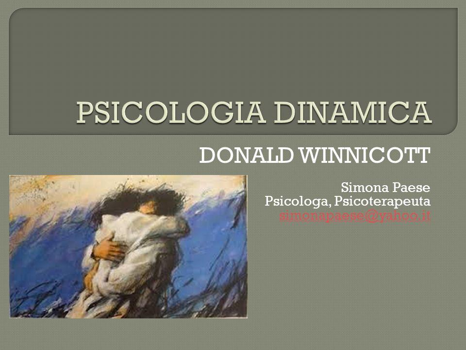 DONALD WINNICOTT Simona Paese Psicologa, Psicoterapeuta simonapaese@yahoo.it