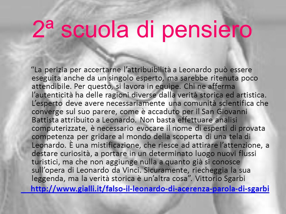 2ª scuola di pensiero La perizia per accertarne lattribuibilità a Leonardo può essere eseguita anche da un singolo esperto, ma sarebbe ritenuta poco a