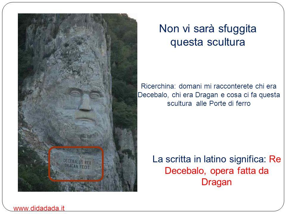 Non vi sarà sfuggita questa scultura La scritta in latino significa: Re Decebalo, opera fatta da Dragan Ricerchina: domani mi racconterete chi era Dec
