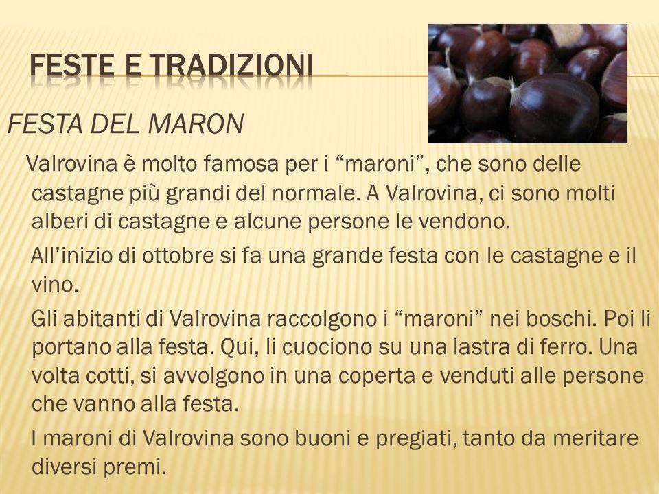 FESTA DEL MARON Valrovina è molto famosa per i maroni, che sono delle castagne più grandi del normale. A Valrovina, ci sono molti alberi di castagne e