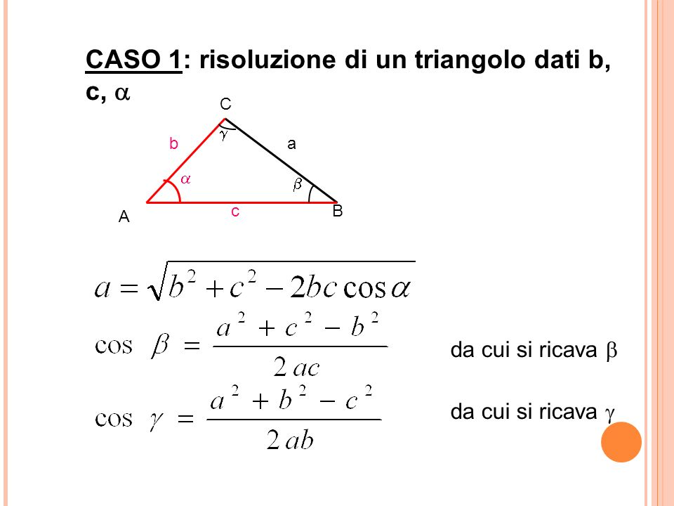 CASO 1: risoluzione di un triangolo dati b, c, da cui si ricava a A C B b c