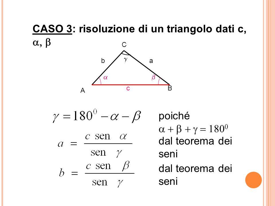 CASO 3: risoluzione di un triangolo dati c, poiché dal teorema dei seni A C B b c a