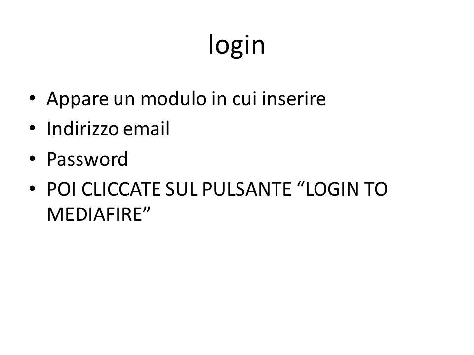 login Appare un modulo in cui inserire Indirizzo email Password POI CLICCATE SUL PULSANTE LOGIN TO MEDIAFIRE