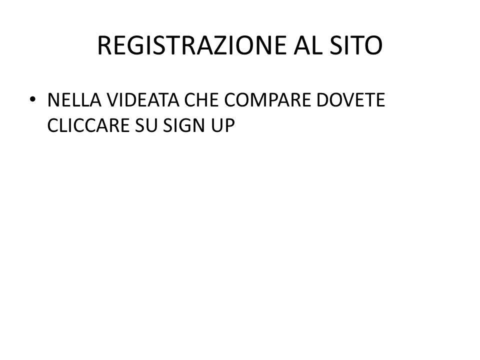 REGISTRAZIONE AL SITO NELLA VIDEATA CHE COMPARE DOVETE CLICCARE SU SIGN UP