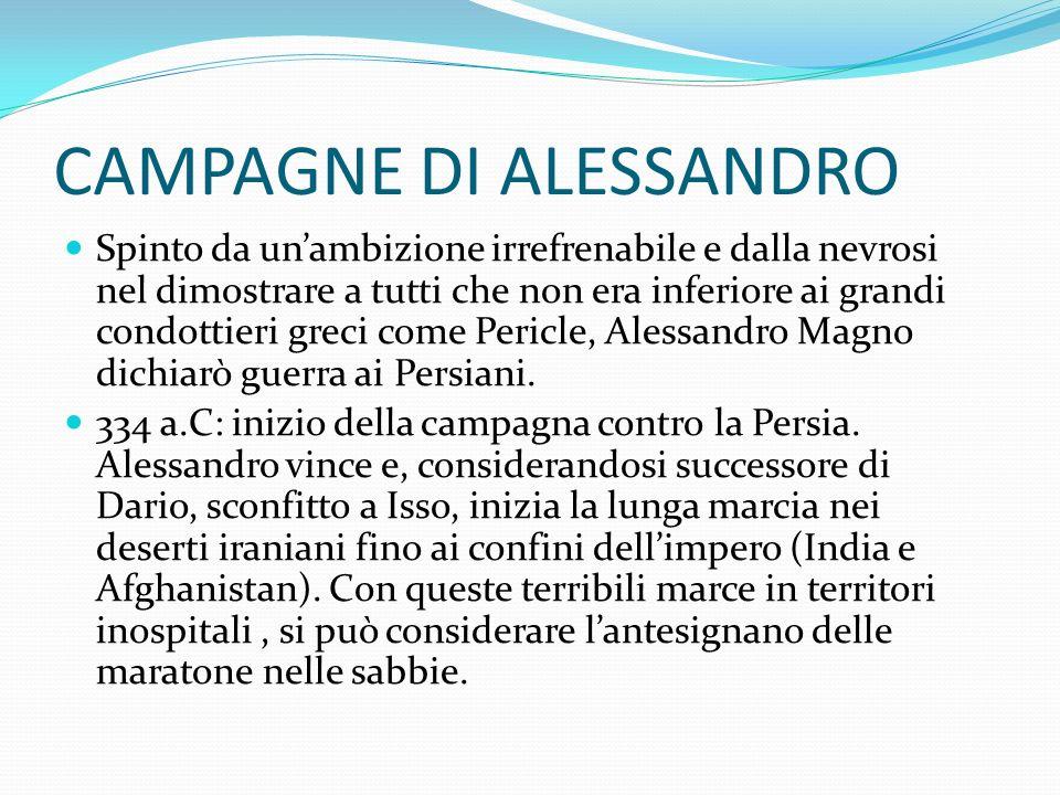 CAMPAGNE DI ALESSANDRO Spinto da unambizione irrefrenabile e dalla nevrosi nel dimostrare a tutti che non era inferiore ai grandi condottieri greci come Pericle, Alessandro Magno dichiarò guerra ai Persiani.