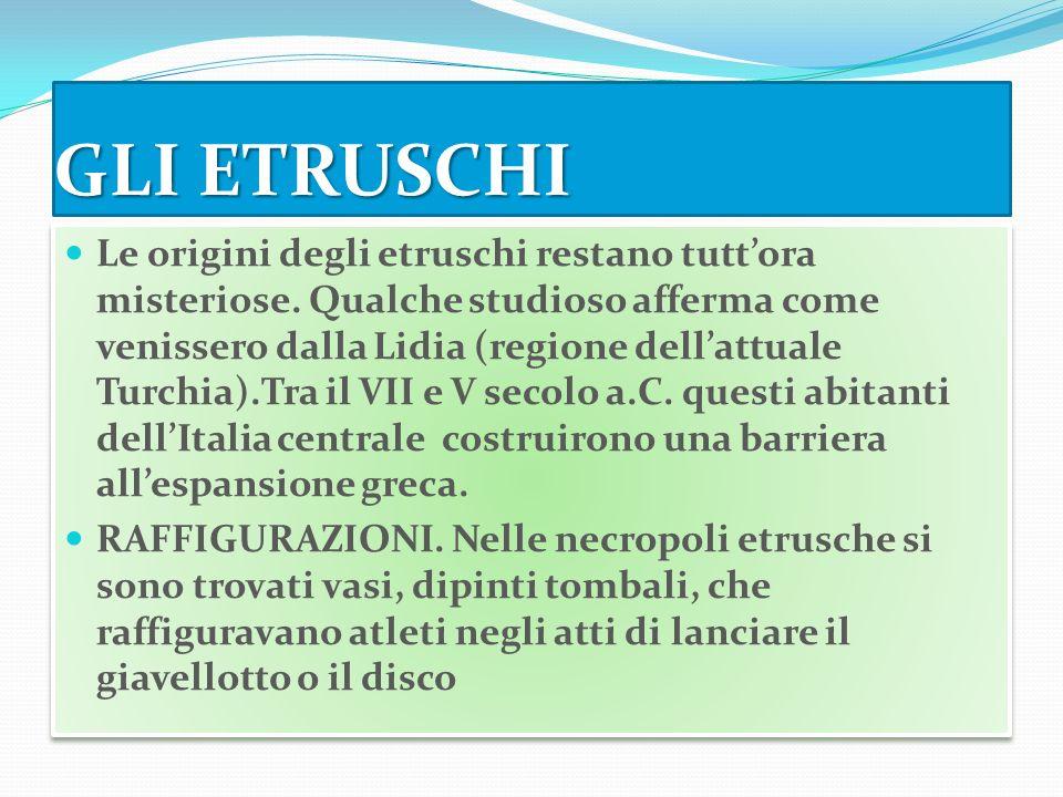 GLI ETRUSCHI Le origini degli etruschi restano tuttora misteriose.