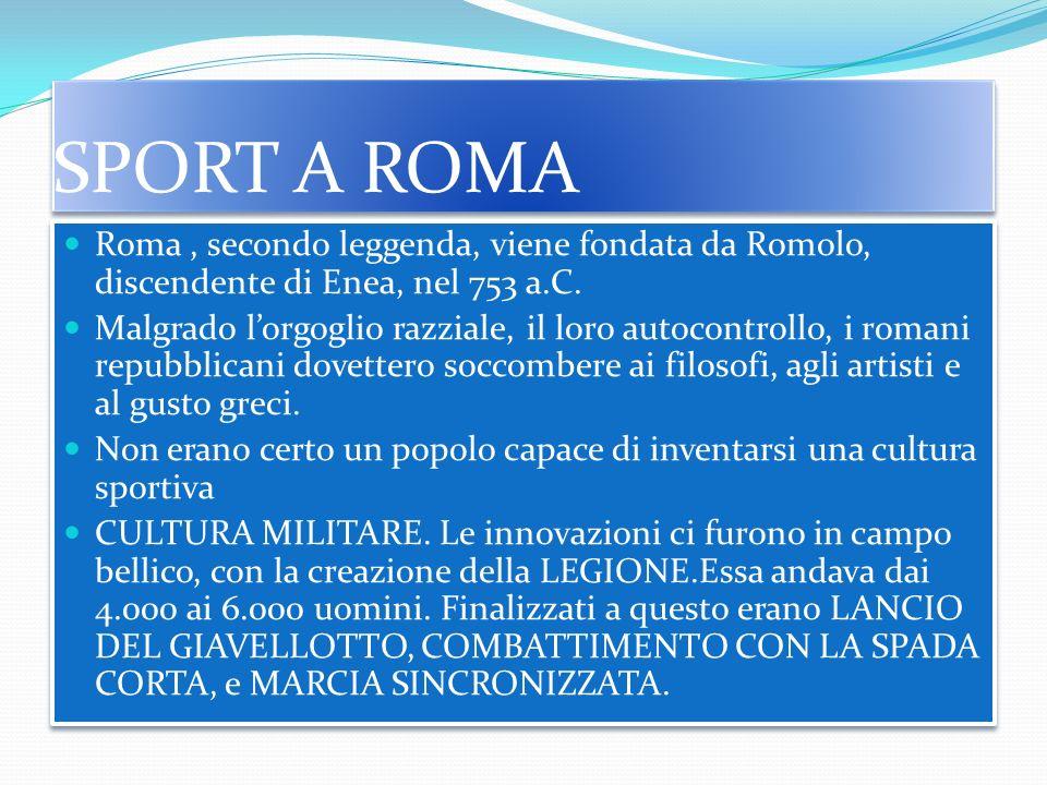 SPORT A ROMA Roma, secondo leggenda, viene fondata da Romolo, discendente di Enea, nel 753 a.C.