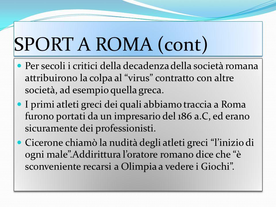 SPORT A ROMA (cont) Per secoli i critici della decadenza della società romana attribuirono la colpa al virus contratto con altre società, ad esempio quella greca.