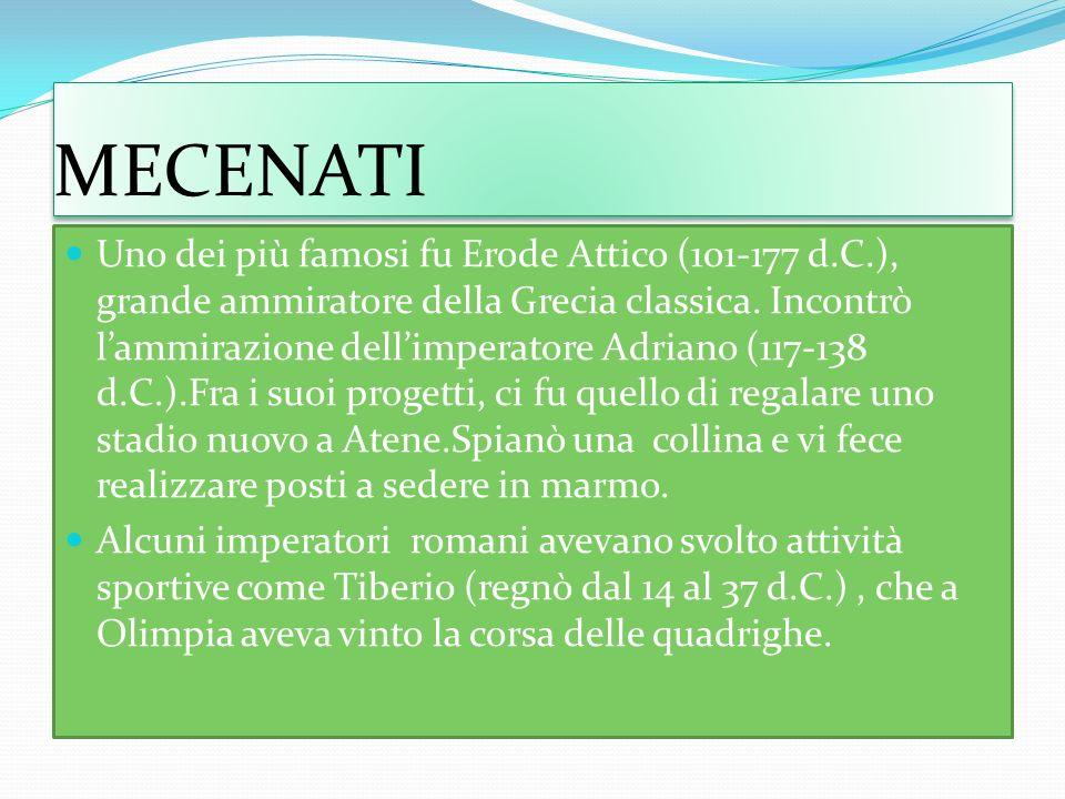 MECENATI Uno dei più famosi fu Erode Attico (101-177 d.C.), grande ammiratore della Grecia classica.