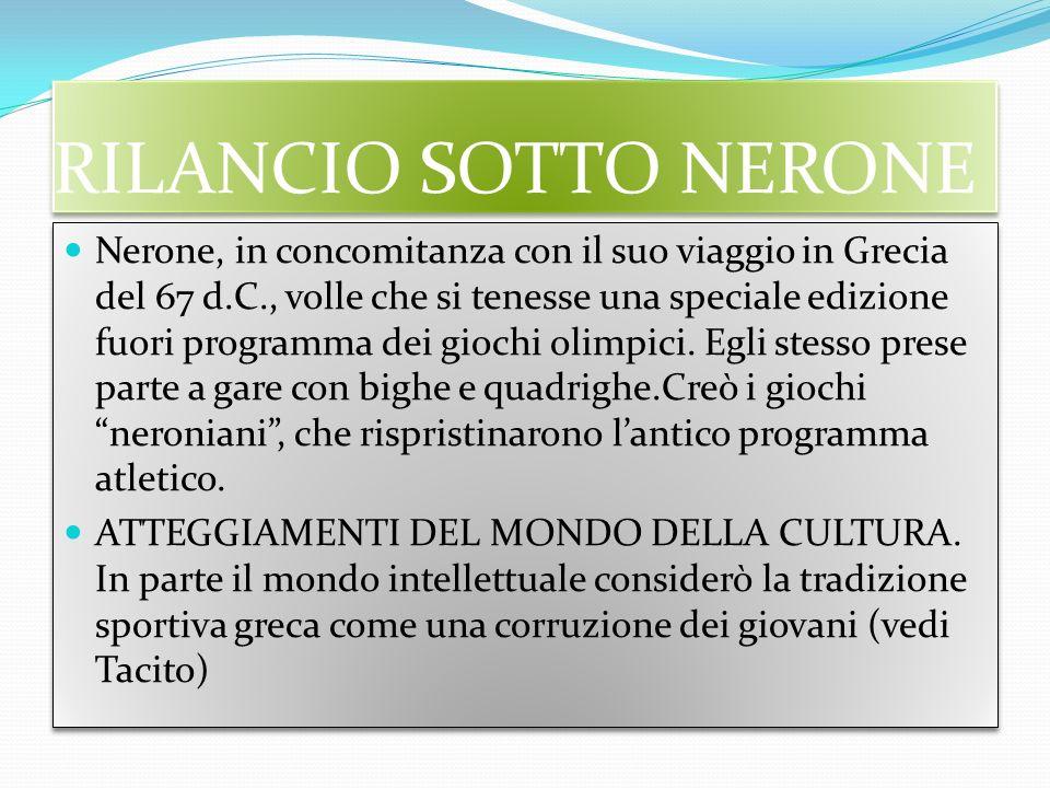 RILANCIO SOTTO NERONE Nerone, in concomitanza con il suo viaggio in Grecia del 67 d.C., volle che si tenesse una speciale edizione fuori programma dei giochi olimpici.
