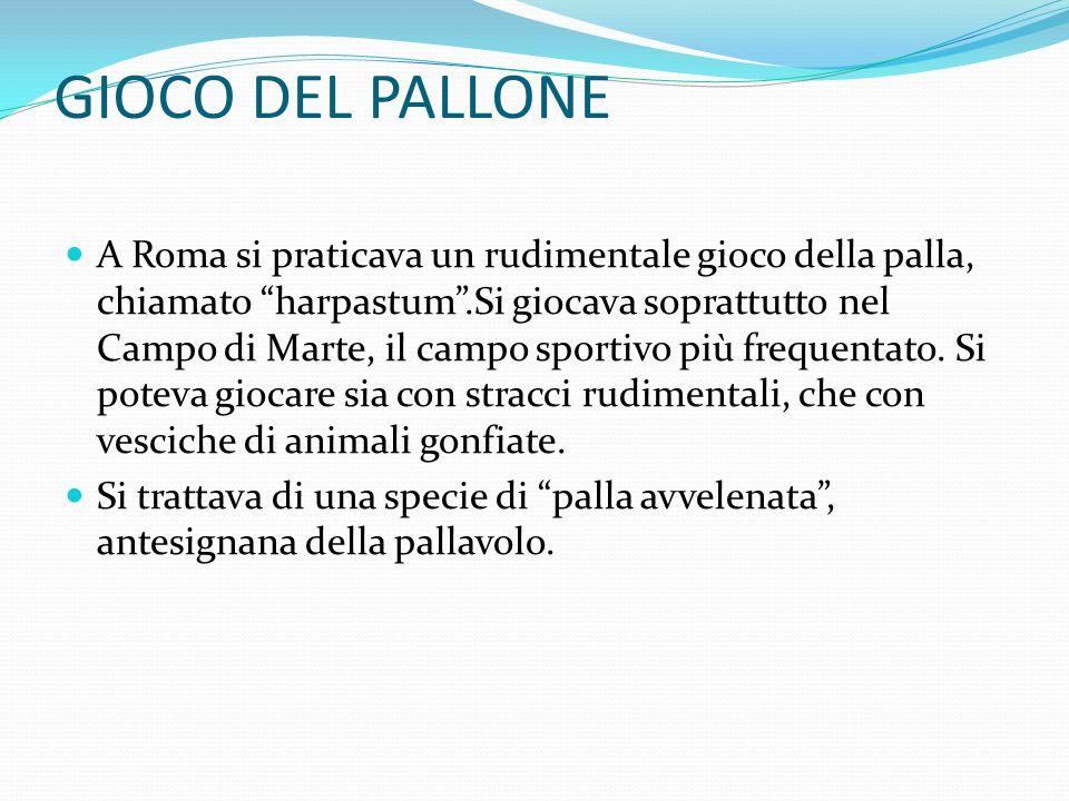 GIOCO DEL PALLONE A Roma si praticava un rudimentale gioco della palla, chiamato harpastum.Si giocava soprattutto nel Campo di Marte, il campo sportivo più frequentato.