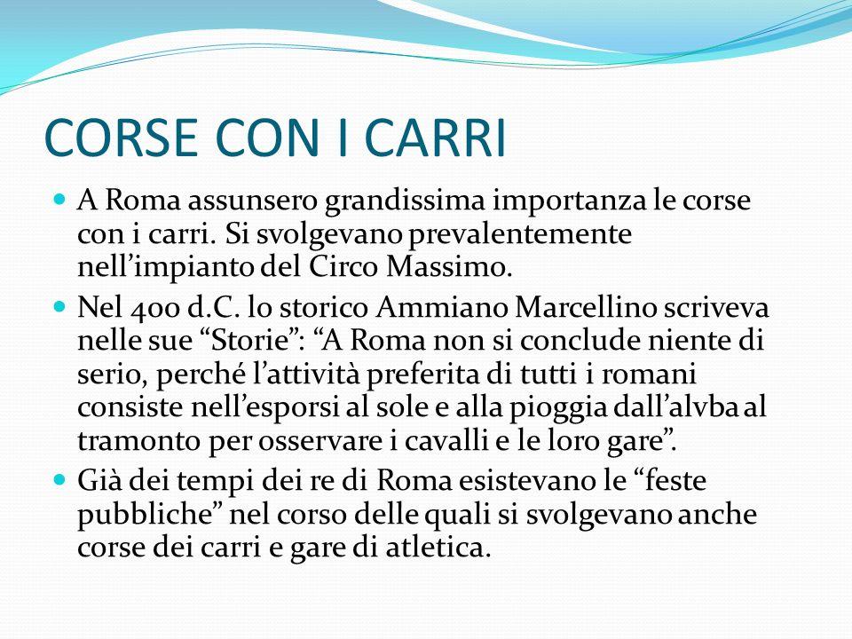 CORSE CON I CARRI A Roma assunsero grandissima importanza le corse con i carri.