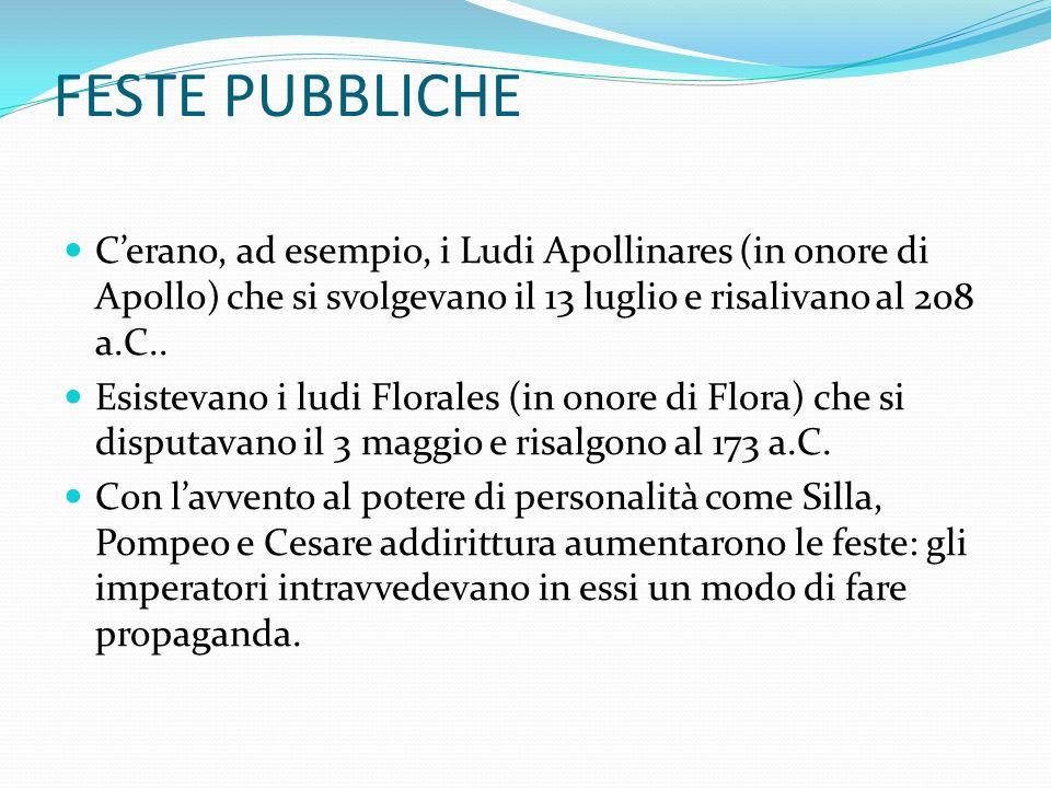 FESTE PUBBLICHE Cerano, ad esempio, i Ludi Apollinares (in onore di Apollo) che si svolgevano il 13 luglio e risalivano al 208 a.C..