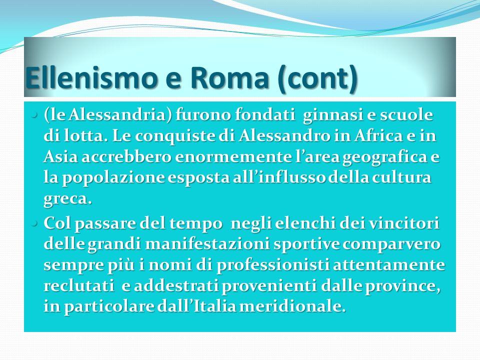 Ellenismo e Roma (cont) (le Alessandria) furono fondati ginnasi e scuole di lotta.