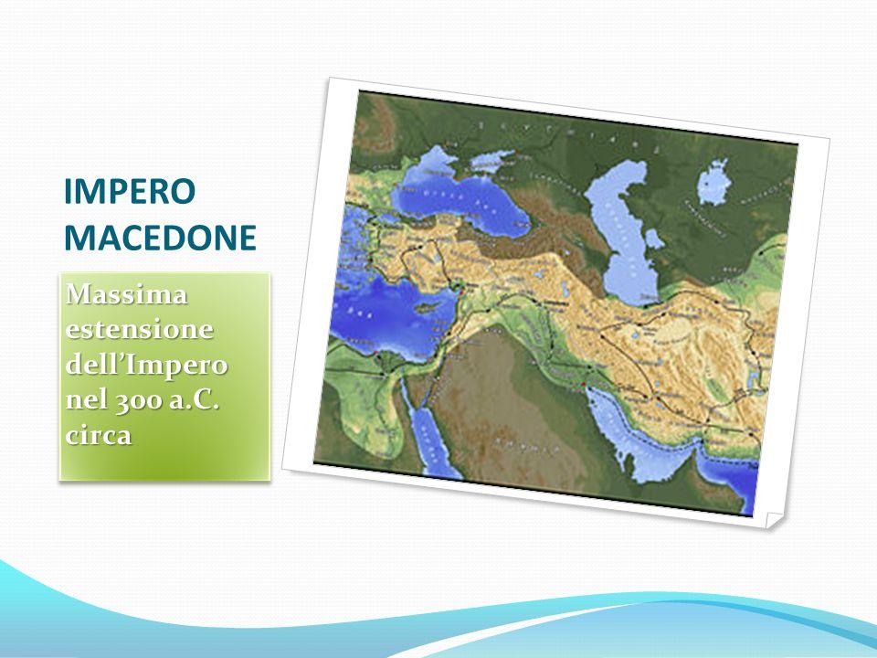 IMPERO MACEDONE Massima estensione dellImpero nel 300 a.C. circa