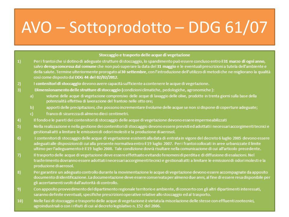 AVO – Sottoprodotto – DDG 61/07 Stoccaggio e trasporto delle acque di vegetazione 1)Per i frantoi che si dotino di adeguate strutture di stoccaggio, l