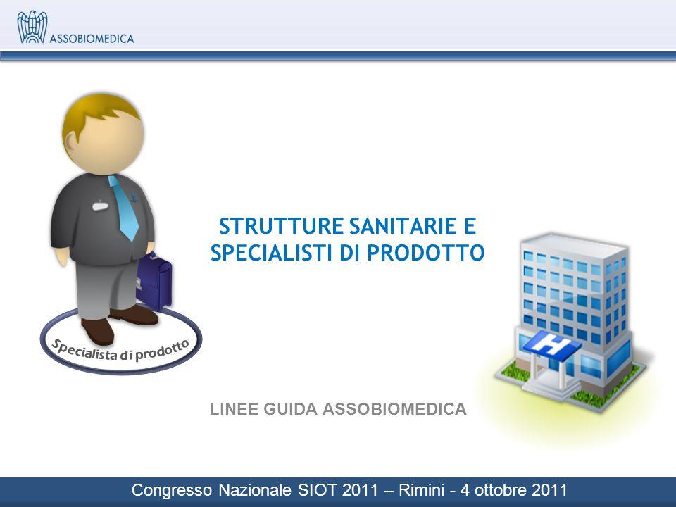 STRUTTURE SANITARIE E SPECIALISTI DI PRODOTTO LINEE GUIDA ASSOBIOMEDICA Congresso Nazionale SIOT 2011 – Rimini - 4 ottobre 2011