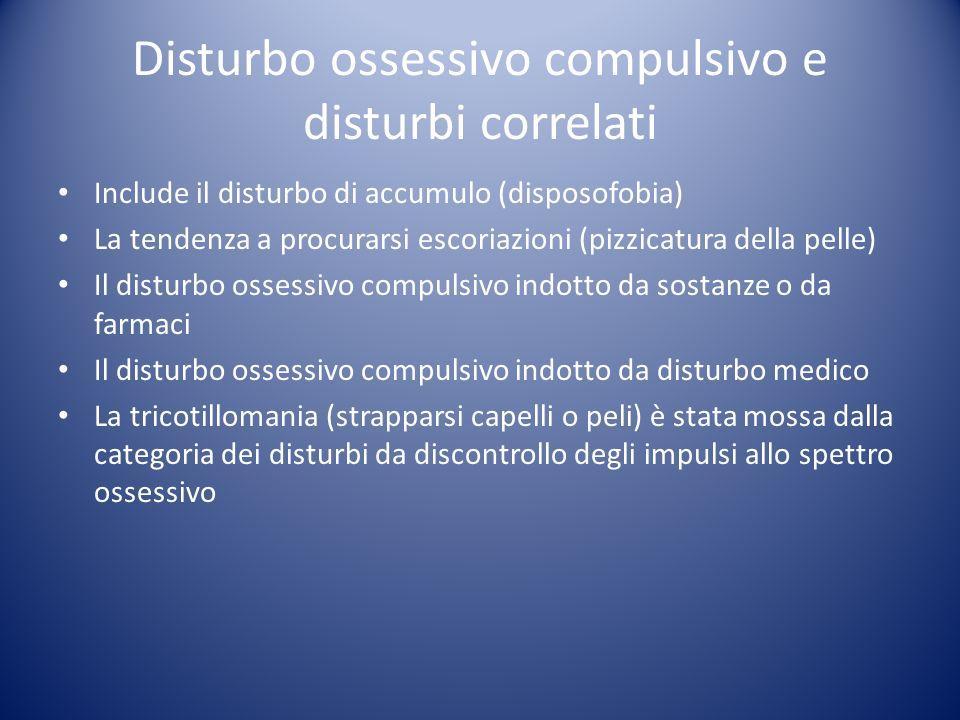 Include il disturbo di accumulo (disposofobia) La tendenza a procurarsi escoriazioni (pizzicatura della pelle) Il disturbo ossessivo compulsivo indott