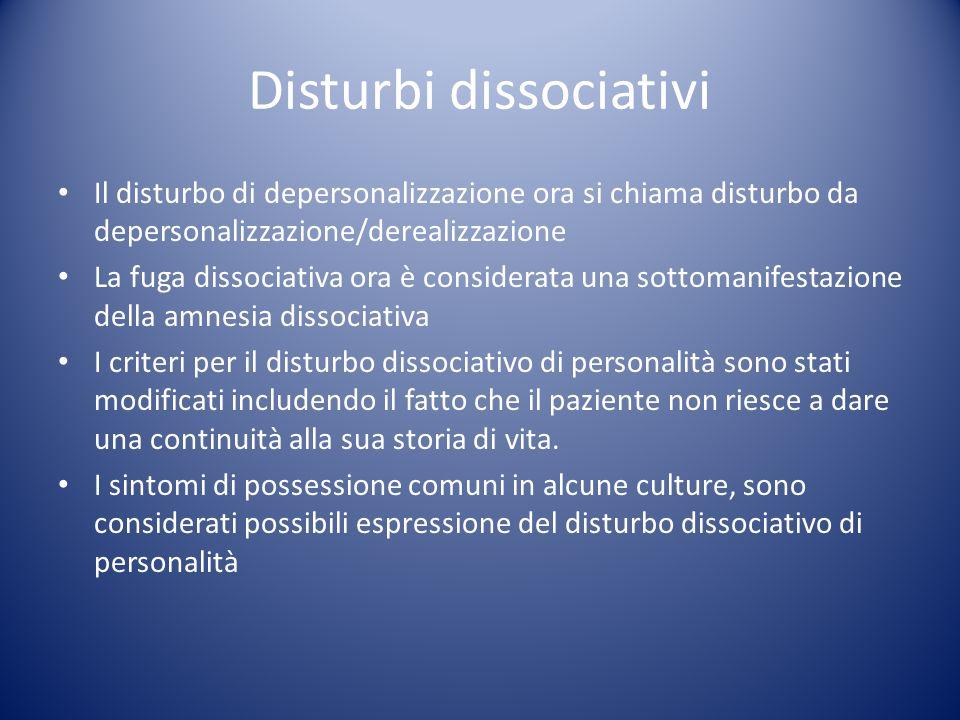 Il disturbo di depersonalizzazione ora si chiama disturbo da depersonalizzazione/derealizzazione La fuga dissociativa ora è considerata una sottomanif