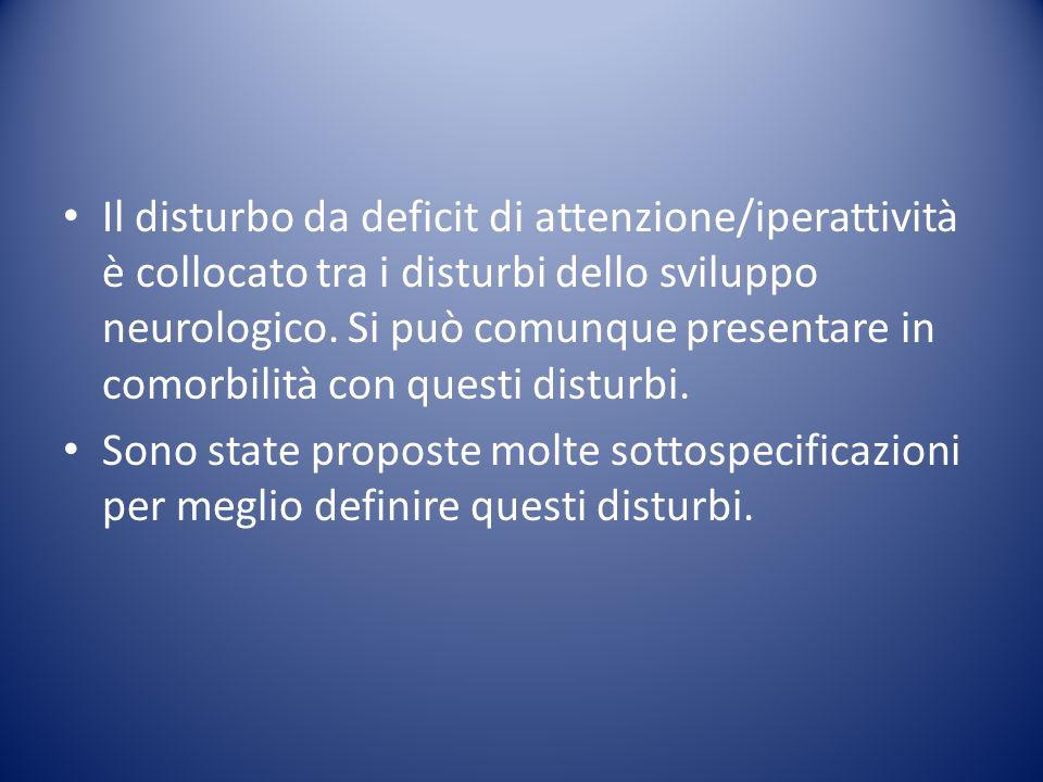 Il disturbo da deficit di attenzione/iperattività è collocato tra i disturbi dello sviluppo neurologico. Si può comunque presentare in comorbilità con