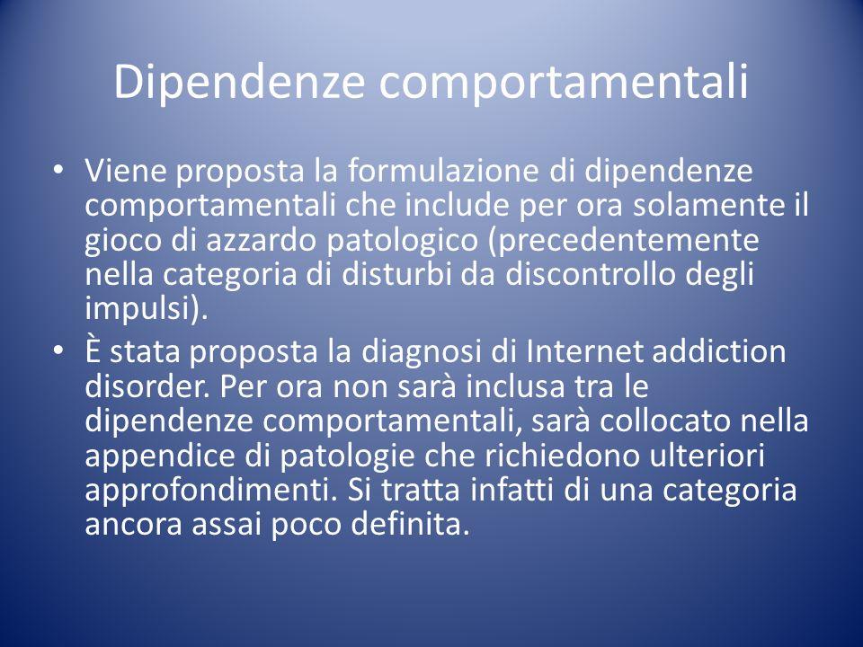 Dipendenze comportamentali Viene proposta la formulazione di dipendenze comportamentali che include per ora solamente il gioco di azzardo patologico (