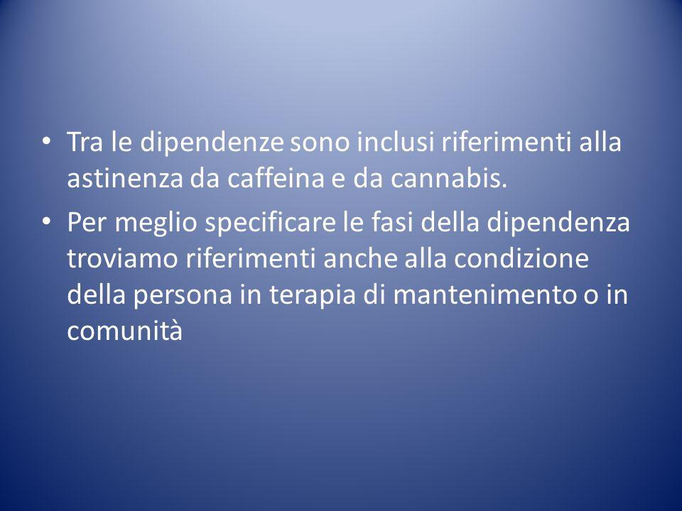 Tra le dipendenze sono inclusi riferimenti alla astinenza da caffeina e da cannabis. Per meglio specificare le fasi della dipendenza troviamo riferime