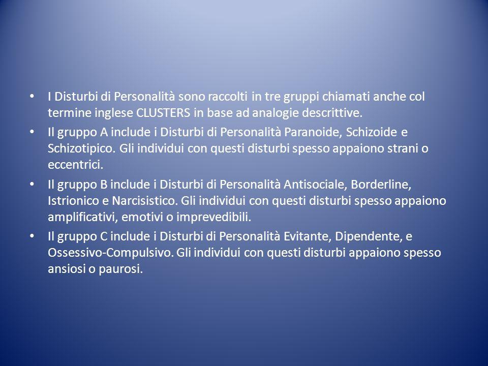I Disturbi di Personalità sono raccolti in tre gruppi chiamati anche col termine inglese CLUSTERS in base ad analogie descrittive. Il gruppo A include