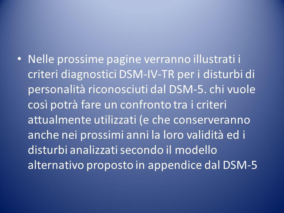 Nelle prossime pagine verranno illustrati i criteri diagnostici DSM-IV-TR per i disturbi di personalità riconosciuti dal DSM-5. chi vuole così potrà f