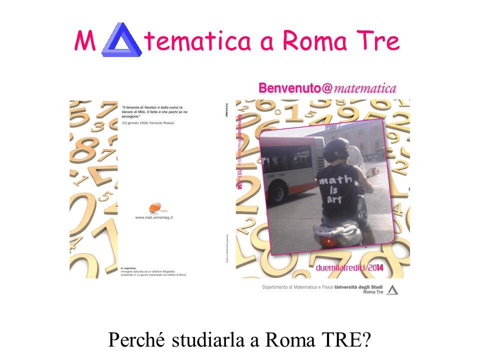 M tematica a Roma Tre Perché studiarla a Roma TRE Perché studiare matematica