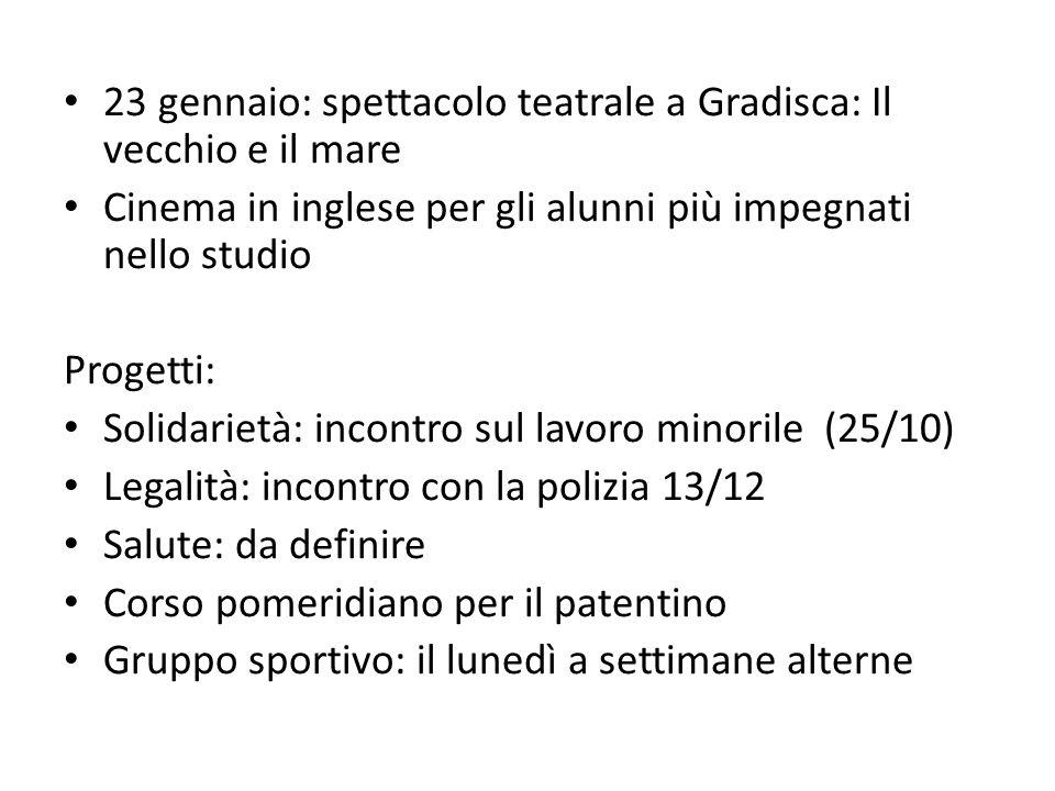 23 gennaio: spettacolo teatrale a Gradisca: Il vecchio e il mare Cinema in inglese per gli alunni più impegnati nello studio Progetti: Solidarietà: in