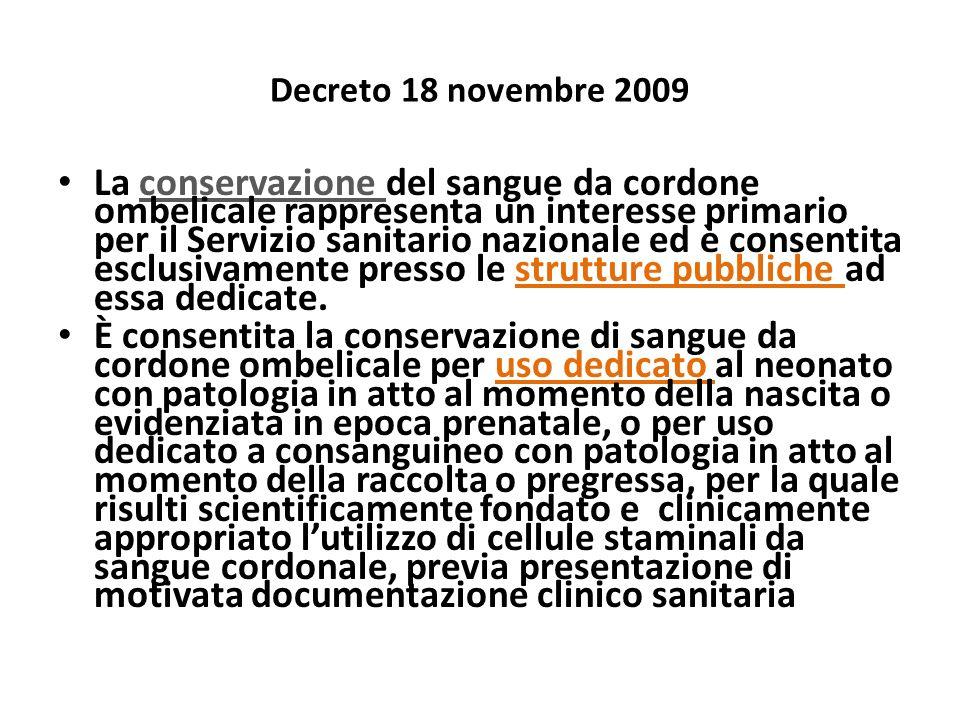 Decreto 18 novembre 2009 La del sangue da cordone ombelicale rappresenta un interesse primario per il Servizio sanitario nazionale ed è consentita esclusivamente presso le ad essa dedicate.