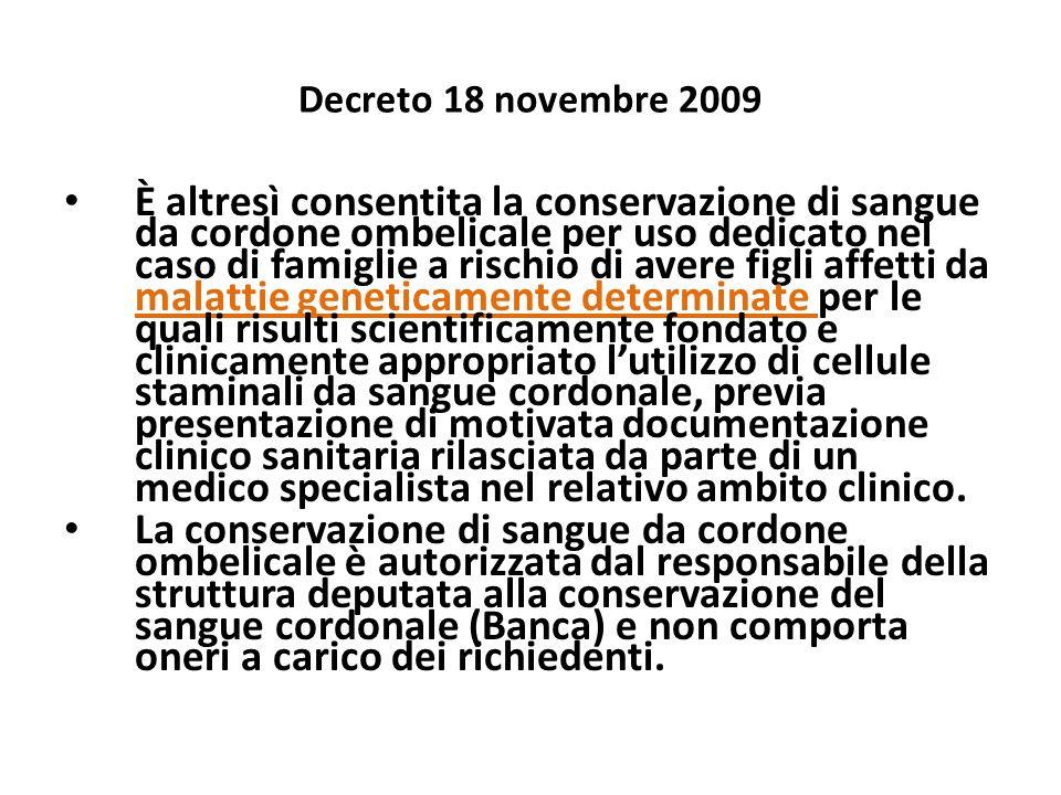 Decreto 18 novembre 2009 È altresì consentita la conservazione di sangue da cordone ombelicale per uso dedicato nel caso di famiglie a rischio di aver