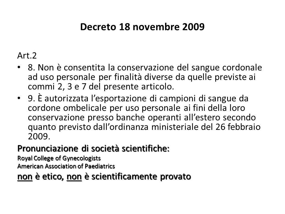 Decreto 18 novembre 2009 Art.2 8. Non è consentita la conservazione del sangue cordonale ad uso personale per finalità diverse da quelle previste ai c