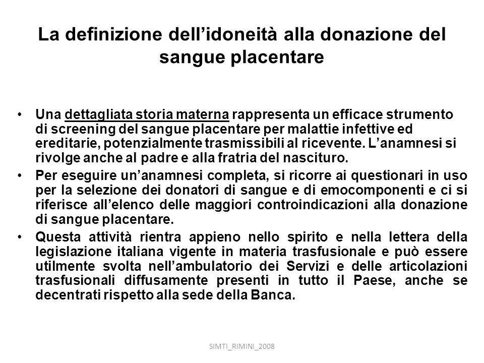 SIMTI_RIMINI_2008 La definizione dellidoneità alla donazione del sangue placentare Una dettagliata storia materna rappresenta un efficace strumento di