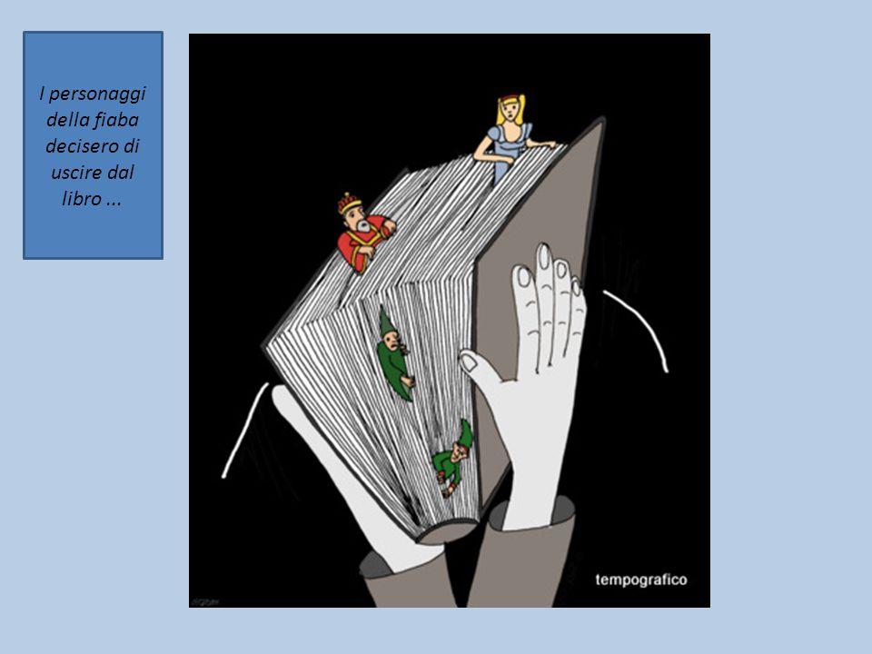 I personaggi della fiaba decisero di uscire dal libro...