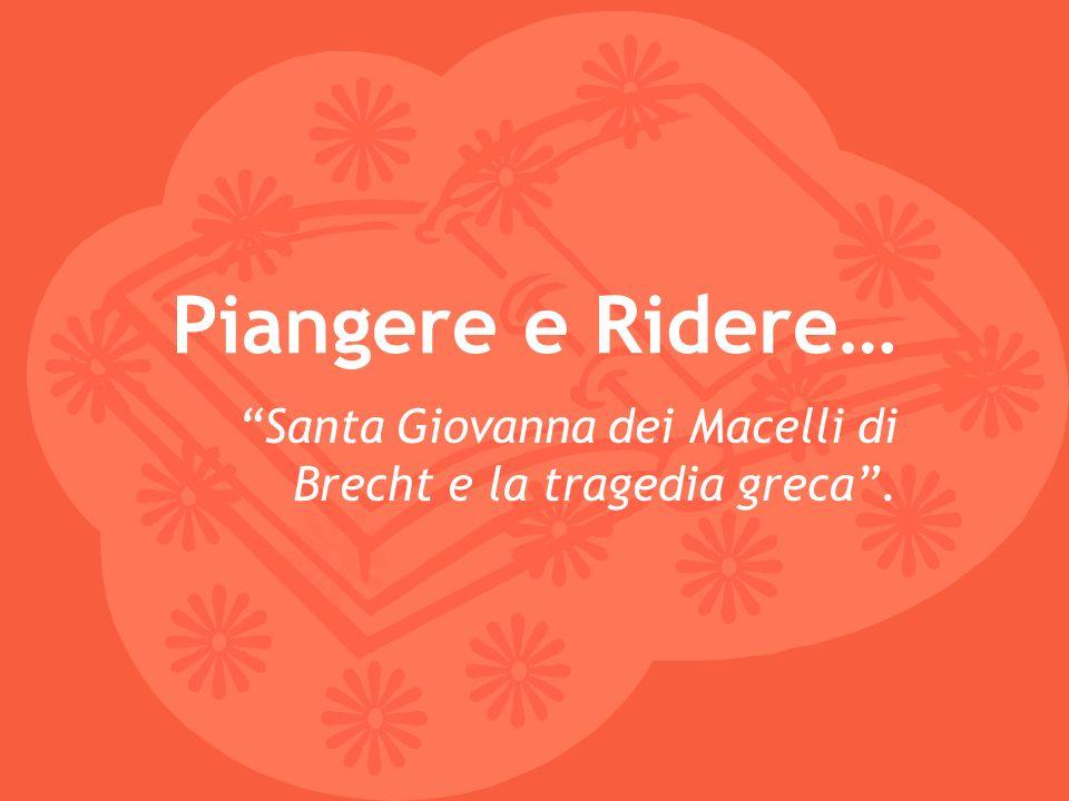 Piangere e Ridere… Santa Giovanna dei Macelli di Brecht e la tragedia greca.