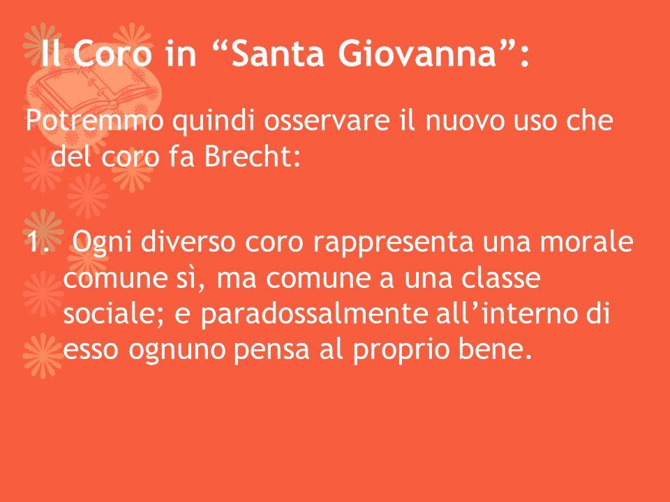 Il Coro in Santa Giovanna: Potremmo quindi osservare il nuovo uso che del coro fa Brecht: 1. Ogni diverso coro rappresenta una morale comune sì, ma co
