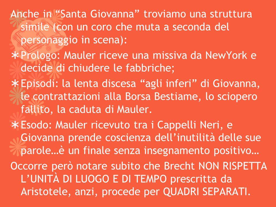 Anche in Santa Giovanna troviamo una struttura simile (con un coro che muta a seconda del personaggio in scena): Prologo: Mauler riceve una missiva da