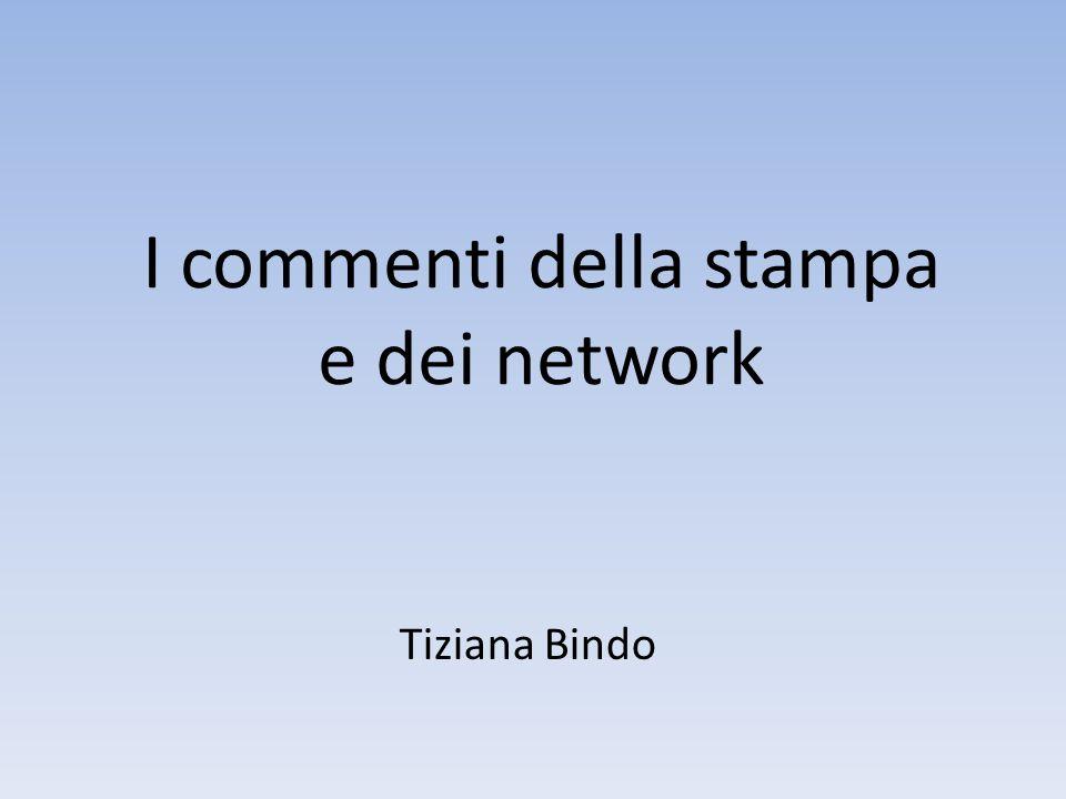 I commenti della stampa e dei network Tiziana Bindo