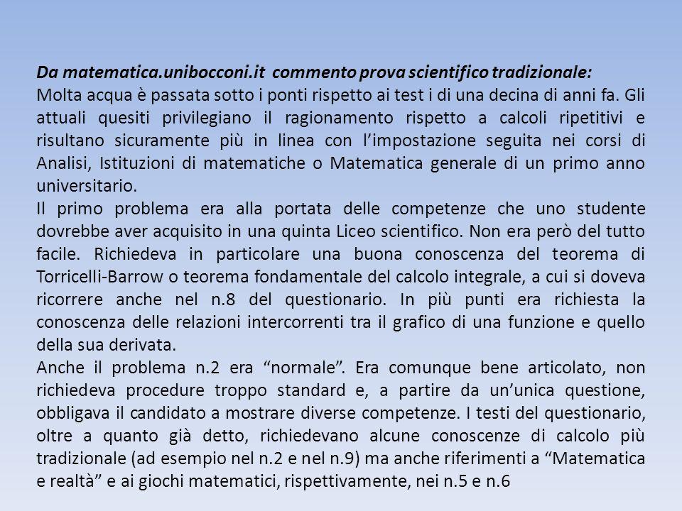 Da matematica.unibocconi.it commento prova scientifico P.N.I.: Dei due problemi, il secondo era più tradizionale con una funzione che, se non sbagliamo, compariva – magari solo in una forma simile – anche nelle precedenti edizioni.